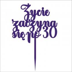 """Drewniany  topper """"ŻYCIE ZACZYNA SIĘ PO 30 40 50 """"różne kolory"""